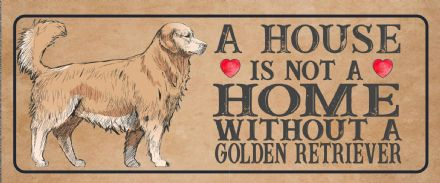 golden retriever dog  Dog Metal Sign Plaque - A House Is Not a ome without a